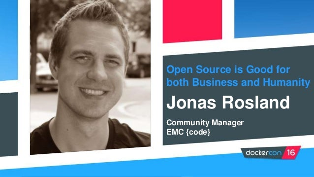 Open Source is Good for both Business and Humanity Jonas Rosland Community Manager EMC {code}