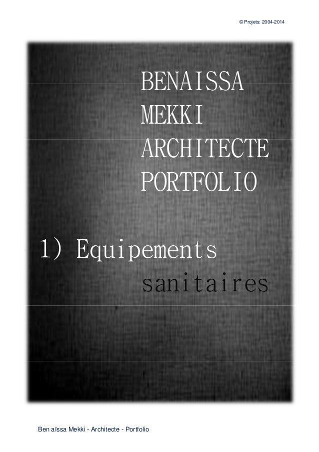 © Projets: 2004-2014 Ben aïssa Mekki - Architecte - Portfolio BENAISSA MEKKI ARCHITECTE PORTFOLIO 1) Equipements sanitaires