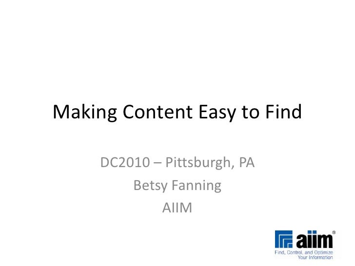 Making Content Easy to Find<br />DC2010 – Pittsburgh, PA<br />Betsy Fanning<br />AIIM<br />