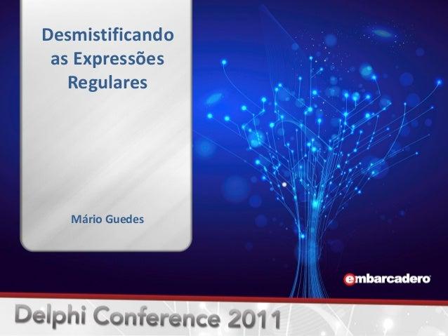 Desmistificando as Expressões Regulares Mário Guedes