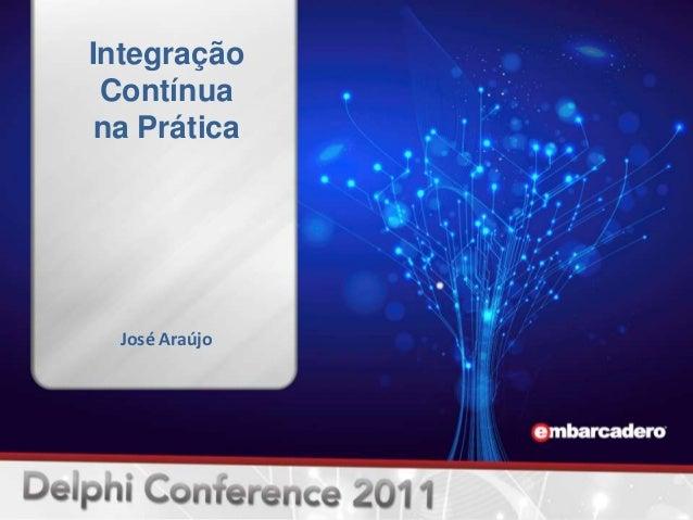 Integração Contínua na Prática  José Araújo