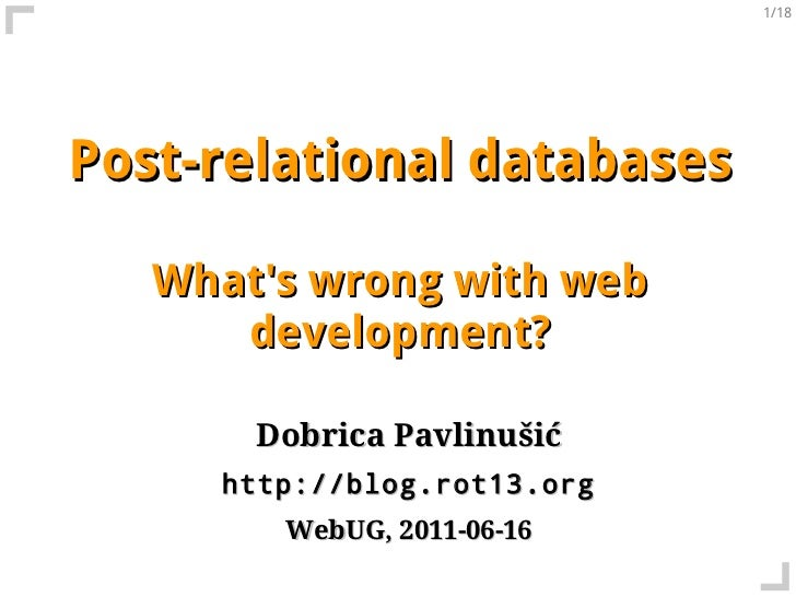 1/18Post-relational databases   Whats wrong with web      development?       Dobrica Pavlinušić     http://blog.rot13.org ...