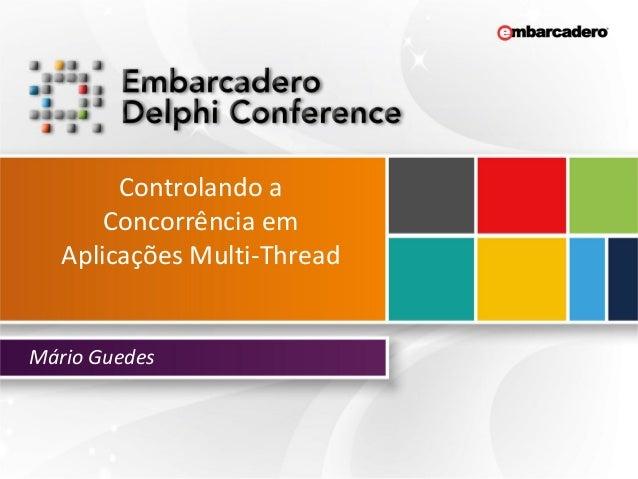Controlando a Concorrência em Aplicações Multi-Thread Mário Guedes
