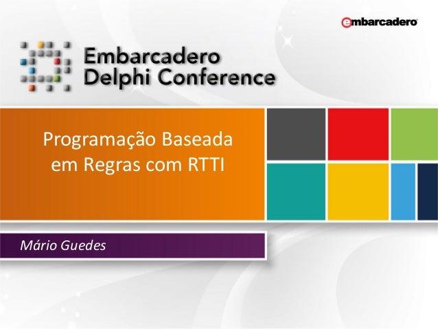 Programação Baseada em Regras com RTTI Mário Guedes