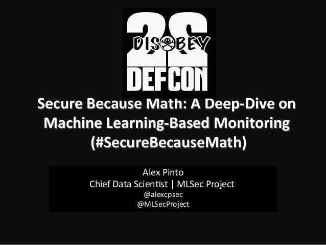 Secure	   Because	   Math:	   A	   Deep-­‐Dive	   on	    Machine	   Learning-­‐Based	   Monitoring	   	    (#SecureBecause...