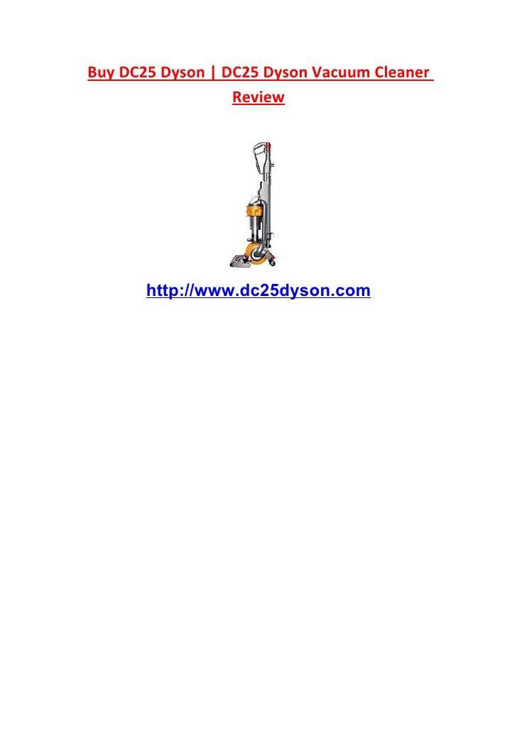Buy DC25 Dyson | DC25 Dyson Vacuum Cleaner                   Review            http://www.dc25dyson.com