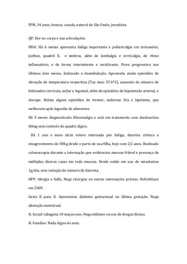 FFM, 34 anos, branca, casada, natural de São Paulo, jornalista.QP: Dor no corpo e nas articulaçõesHDA: Há 6 meses apresent...