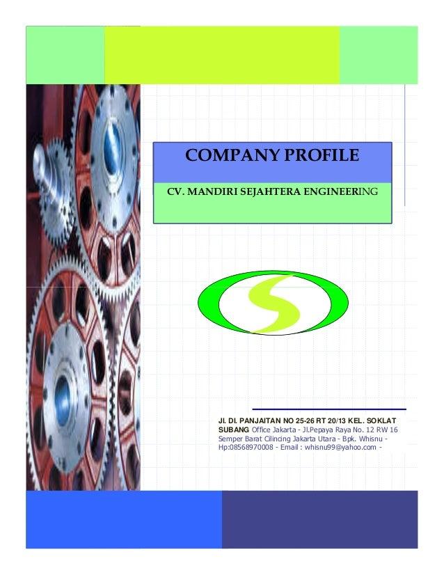 COMPANY PROFILE CV. MANDIRI SEJAHTERA ENGINEERING Jl. DI. PANJAITAN NO 25-26 RT 20/13 KEL. SOKLAT SUBANG Office Jakarta - ...