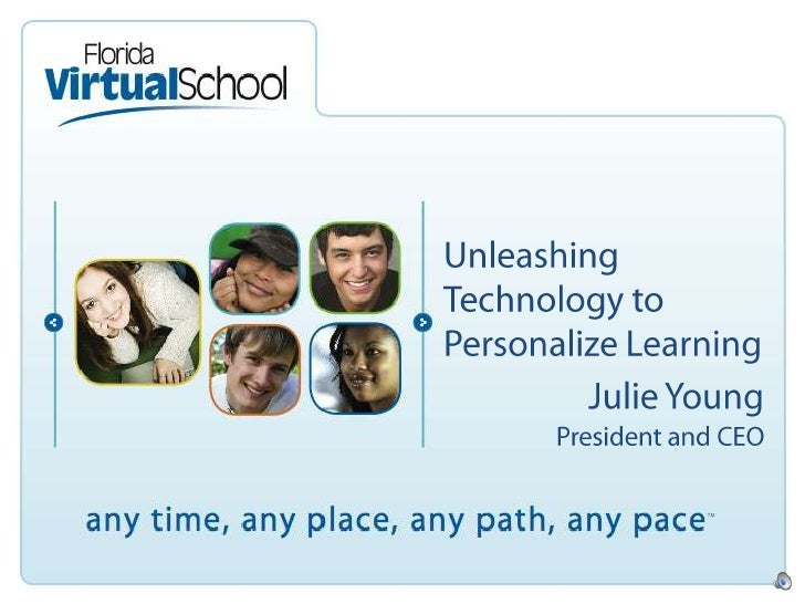 Unleashing Technology to Personalize Learning<br />Julie Young<br />President and CEO<br />