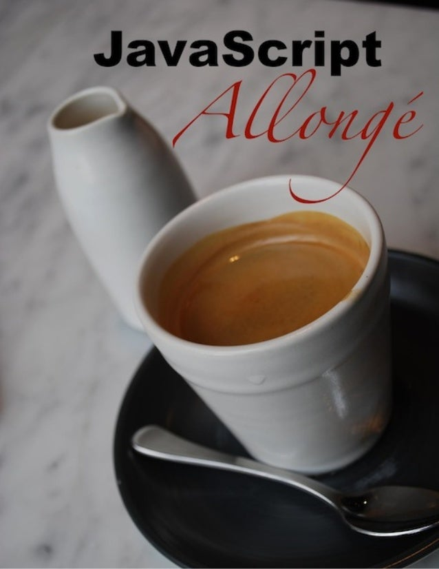 JavaScript Allongé A strong cup of functions, objects, combinators, and decorators Reginald Braithwaite This book is for s...