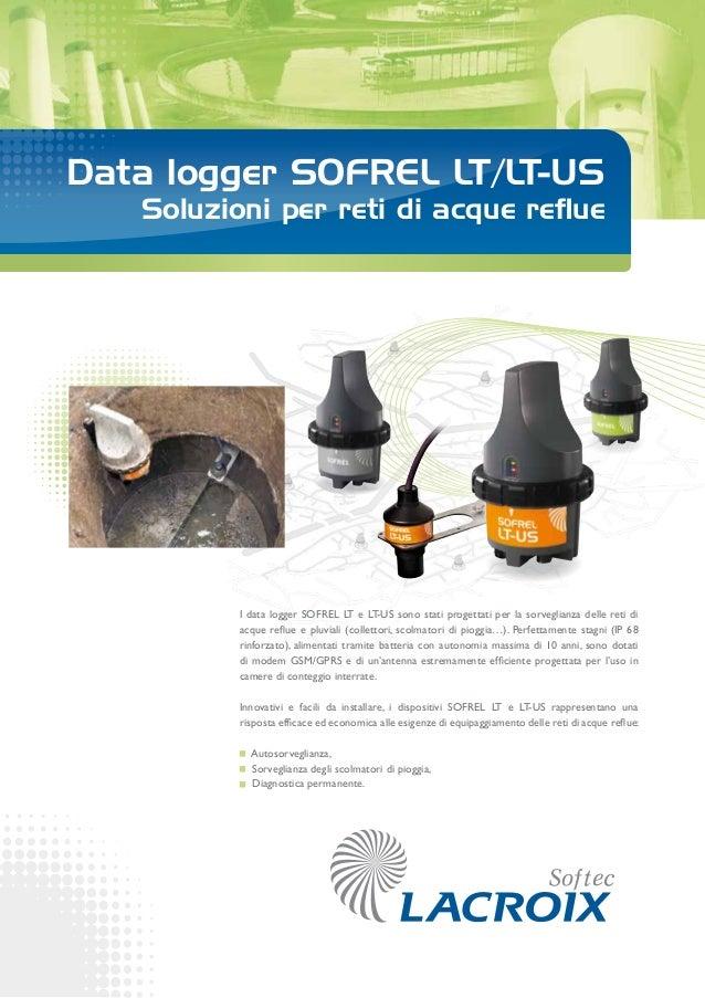 Data logger SOFREL LT/LT-US Soluzioni per reti di acque reflue I data logger SOFREL LT e LT-US sono stati progettati per l...