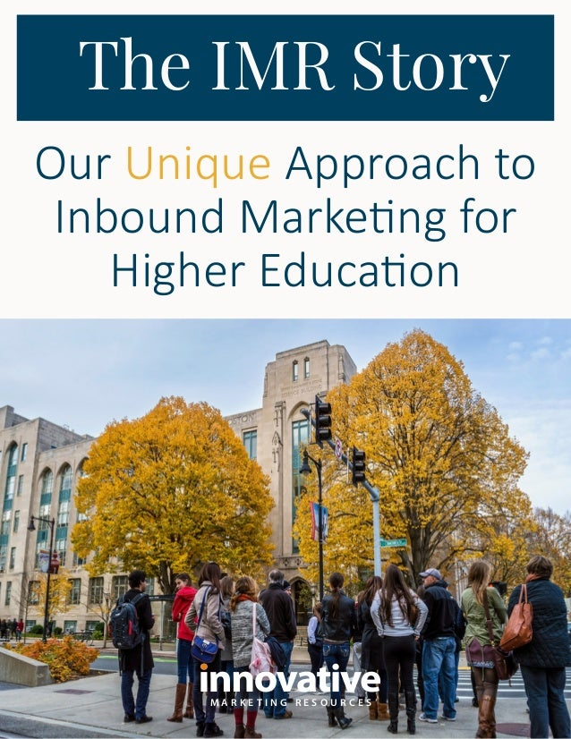 M A R K E T I N G R E S O U R C E S The IMR Story Our Unique Approach to Inbound Marketing for Higher Education