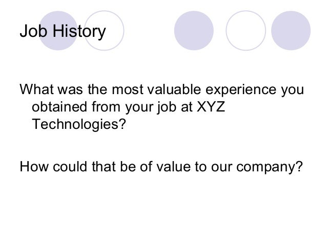 Job History What was the most valuable experience you obtained from your job at XYZ Technologies? How could that be of val...