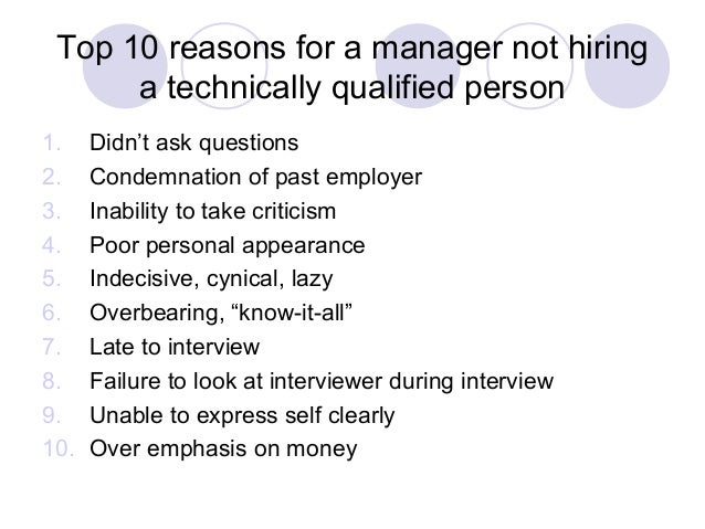 Top 10 reasons for a manager not hiring a technically qualified person 1. Didn't ask questions 2. Condemnation of past emp...