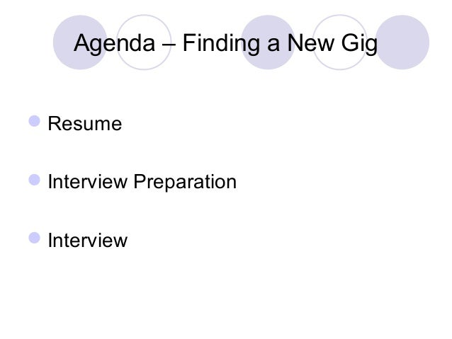 Agenda – Finding a New Gig Resume Interview Preparation Interview