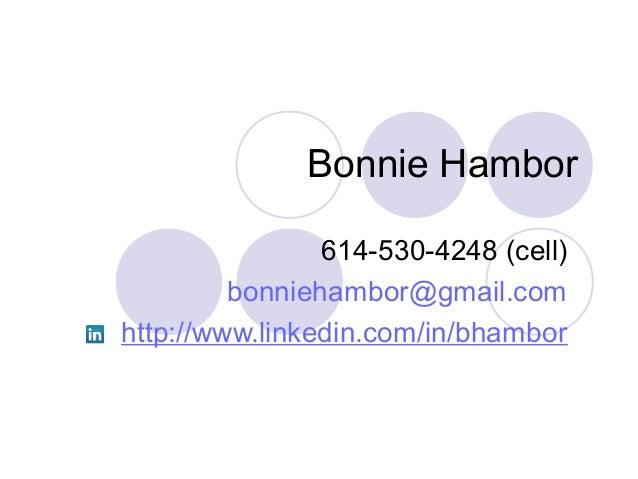 Bonnie Hambor 614-530-4248 (cell) bonniehambor@gmail.com http://www.linkedin.com/in/bhambor