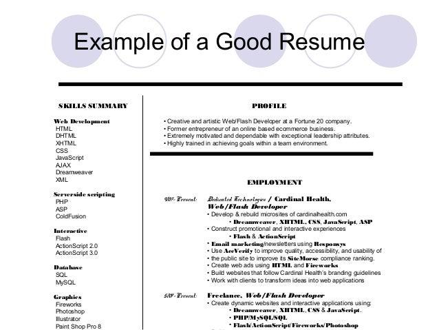 Example of a Good Resume SKILLS SUMMARY Web Development HTML DHTML XHTML CSS JavaScript AJAX Dreamweaver XML Serverside sc...