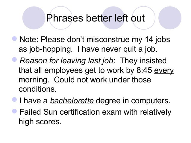 Phrases better left out Note: Please don't misconstrue my 14 jobs as job-hopping. I have never quit a job. Reason for le...