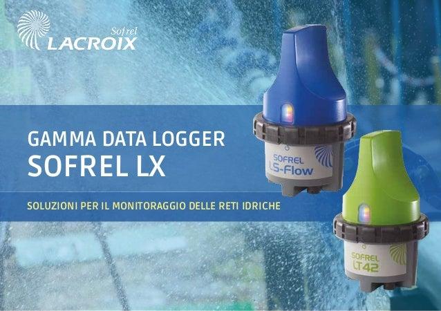 GAMMA DATA LOGGER SOFREL LX SOLUZIONI PER IL MONITORAGGIO DELLE RETI IDRICHE