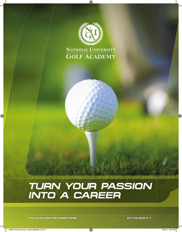 TURN YOUR PASSION INTO A CAREER WWW.NUGOLFACADEMY.ORG 877.NUGOLF.1 10682_NUGA_Brochure_Updated08292012.indd 1 8/29/12 9:52...
