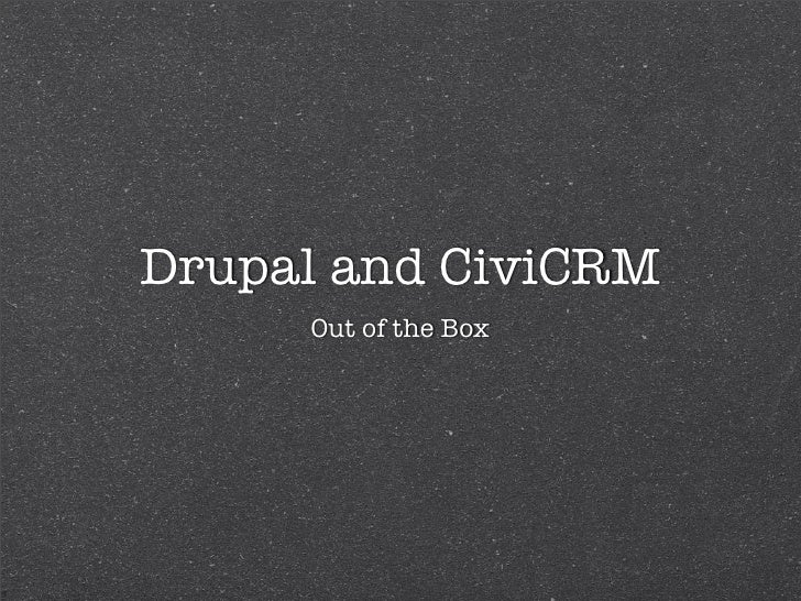 Drupal and CiviCRM      Out of the Box