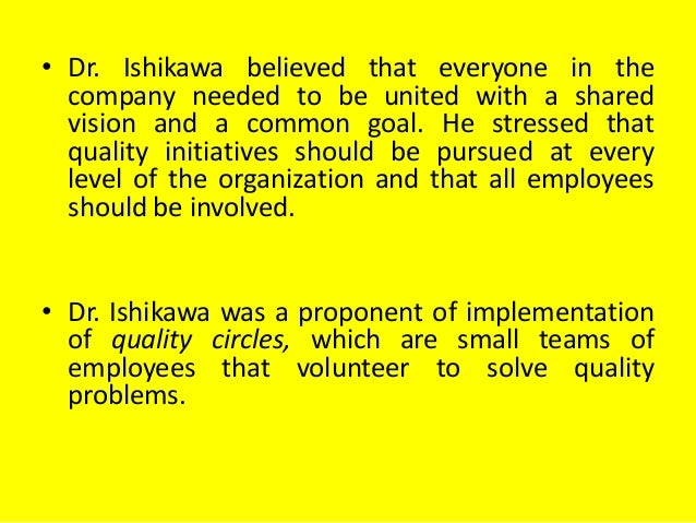 • Dr. Ishikawa believed that everyone in the company needed to be united with a shared vision and a common goal. He stress...
