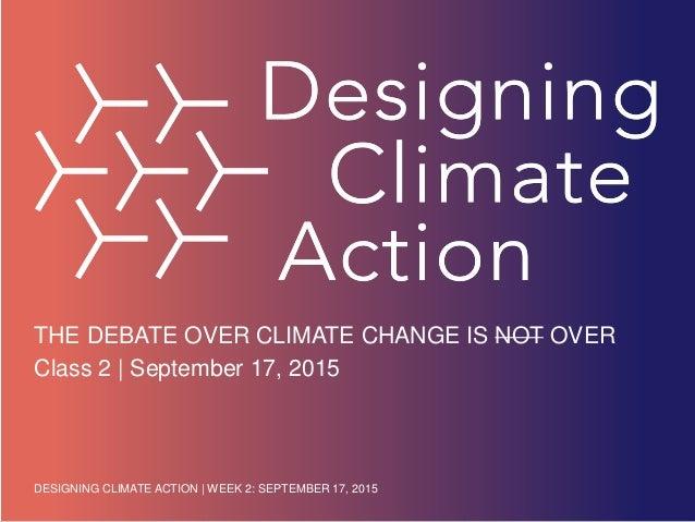 DESIGNING CLIMATE ACTION | WEEK 2: SEPTEMBER 17, 2015DESIGNING CLIMATE ACTION | WEEK 2: SEPTEMBER 17, 2015 THE DEBATE OVER...