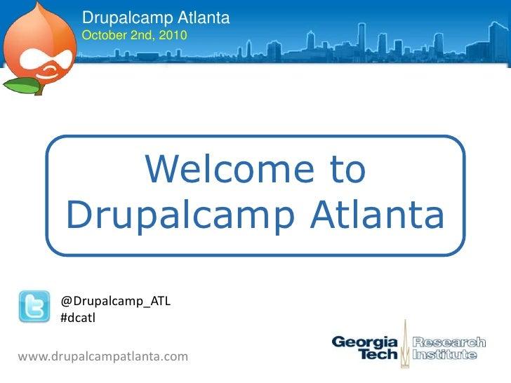 Drupalcamp Atlanta October 2nd, 2010<br />Welcome toDrupalcamp Atlanta <br />@Drupalcamp_ATL #dcatl<br />www.drupalcampatl...