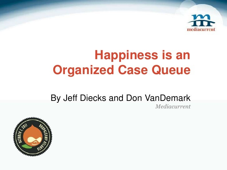 Happiness is anOrganized Case QueueBy Jeff Diecks and Don VanDemarkMediacurrent<br />