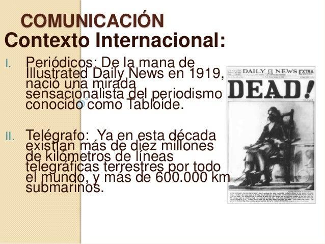 COMUNICACIÓN Contexto Internacional: I. Periódicos: De la mana de Illustrated Daily News en 1919, nació una mirada sensaci...