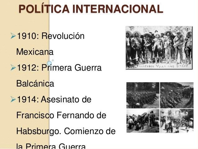 POLÍTICA INTERNACIONAL 1910: Revolución Mexicana 1912: Primera Guerra Balcánica 1914: Asesinato de Francisco Fernando d...