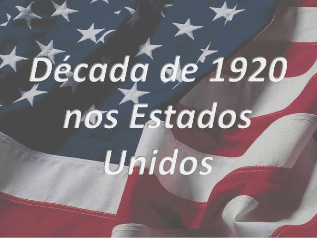 Enquanto a Europa  declinava, os Estados  Unidos apresentaram  durante os anos 20  uma notável  prosperidade, que a  exceç...