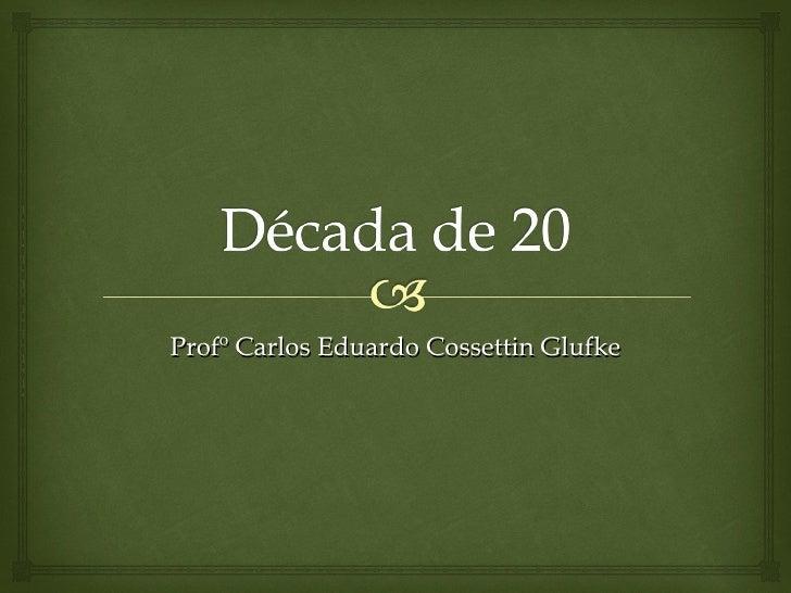 Profº Carlos Eduardo Cossettin Glufke