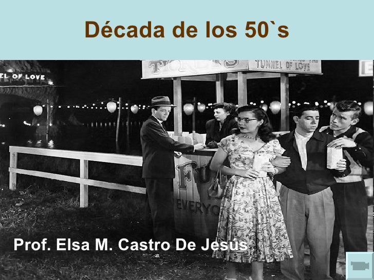 Década de los 50`s Prof. Elsa M. Castro De Jesús
