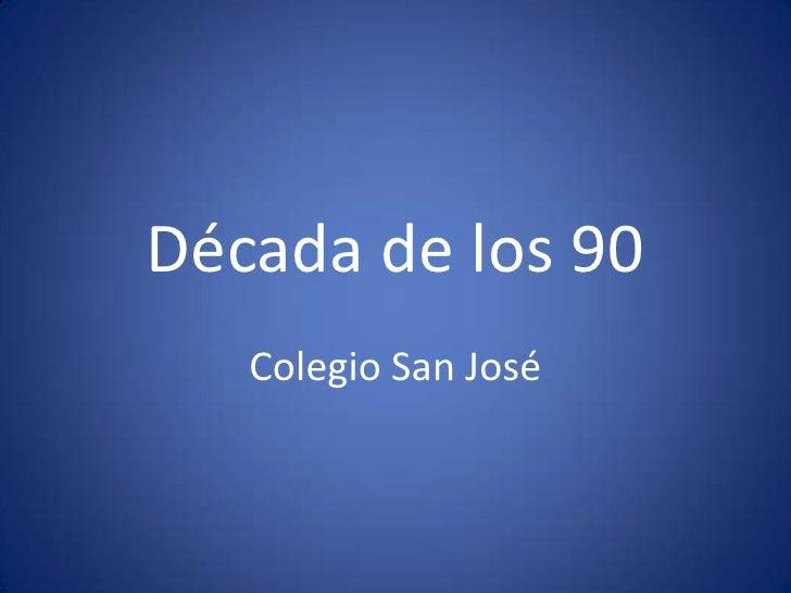 Década de los 90    Colegio San José