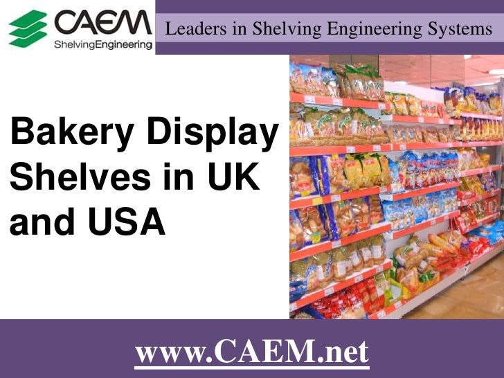 Leaders in Shelving Engineering Systems  www.CAEM.net Bakery Display Shelves in UK and USA