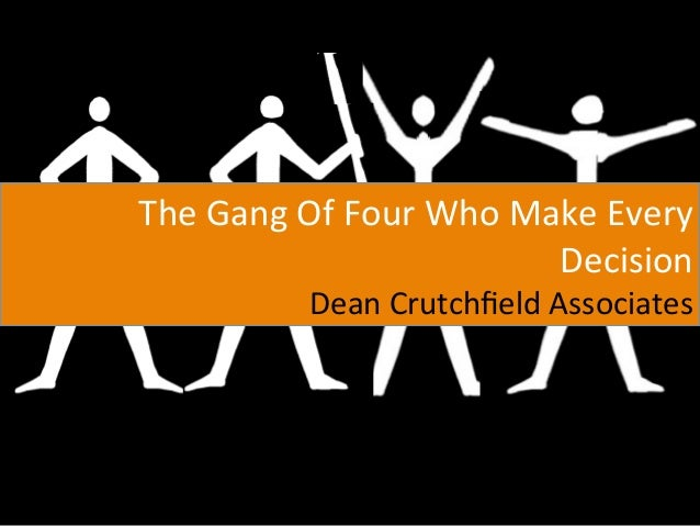 The	  Gang	  Of	  Four	  Who	  Make	  Every	                                        Decision	                  Dean	  Crut...