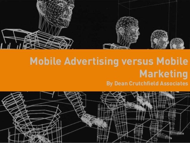 Mobile Advertising versus Mobile                      Marketing               By Dean Crutchfield Associates