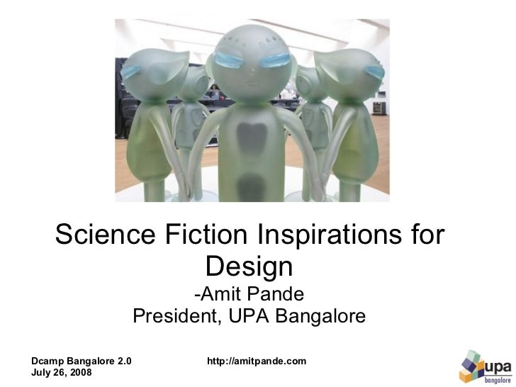 Science Fiction Inspirations for Design -Amit Pande President, UPA Bangalore