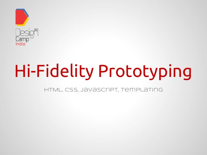 Hi-Fidelity Prototyping   HTML, CSS, JavaScript, Templating