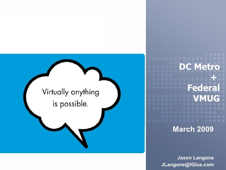 DC Metro +  Federal VMUG March 2009 Jason Langone [email_address]