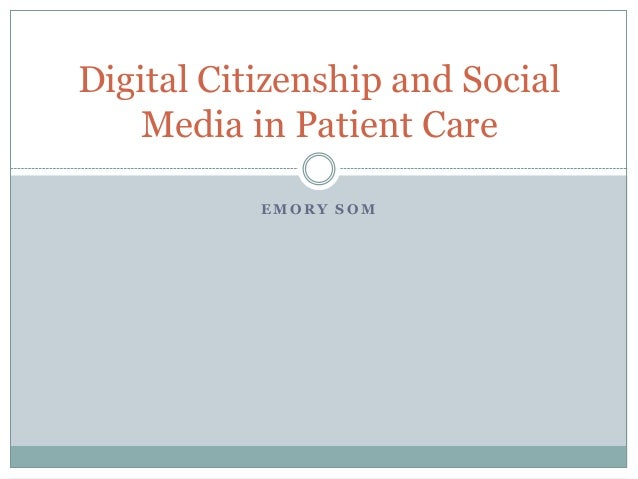 Digital Citizenship and Social Media in Patient Care EMORY SOM