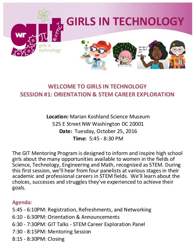 WELCOME TO GIRLS IN TECHNOLOGY SESSION #1: ORIENTATION & STEM CAREER EXPLORATION Location: Marian Koshland Science Museum ...