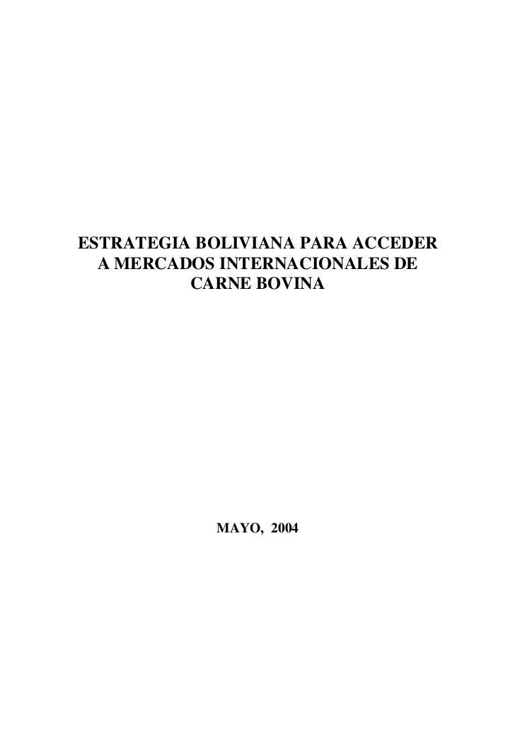 ESTRATEGIA BOLIVIANA PARA ACCEDER   A MERCADOS INTERNACIONALES DE           CARNE BOVINA                 MAYO, 2004
