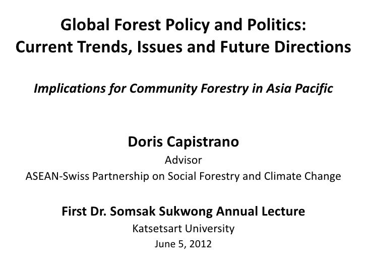 Global Forest Policy and Politics:Current Trends, Issues and Future Directions  Implications for Community Forestry in Asi...