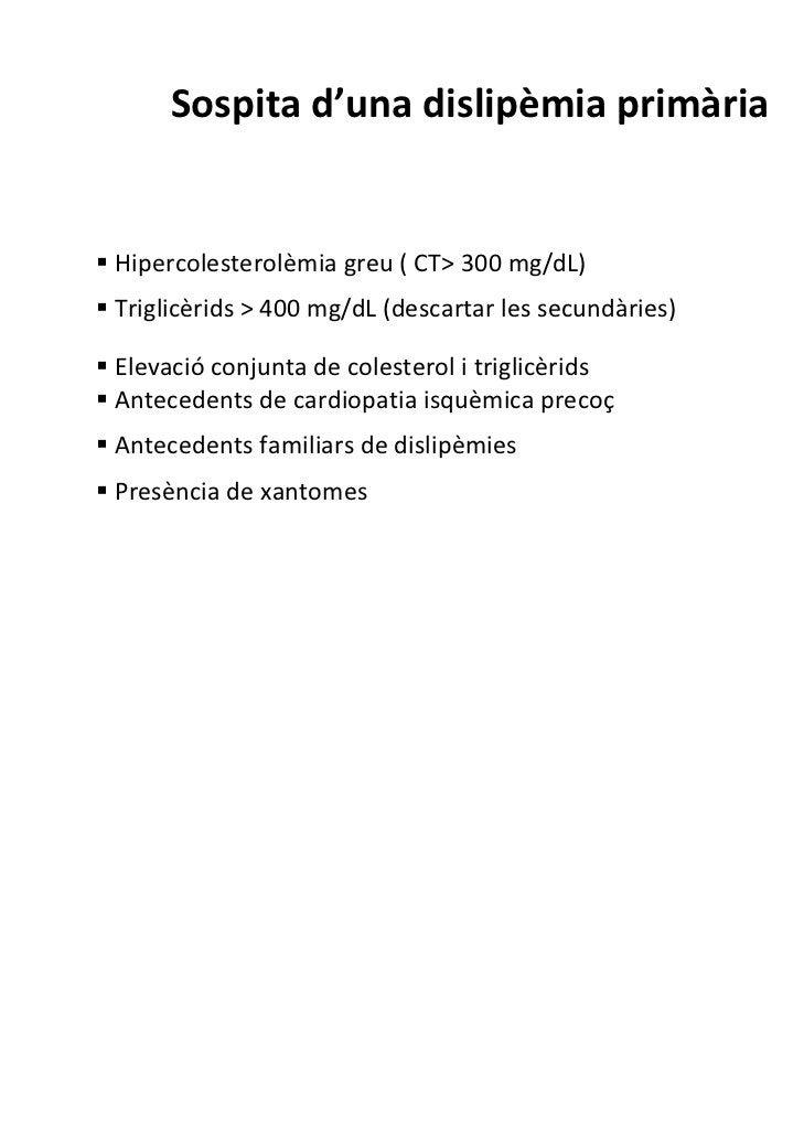 Sospitad'unadislipèmiaprimàriaHipercolesterolèmiagreu(CT>300mg/dL)Triglicèrids>400mg/dL(descartarlessecundàr...