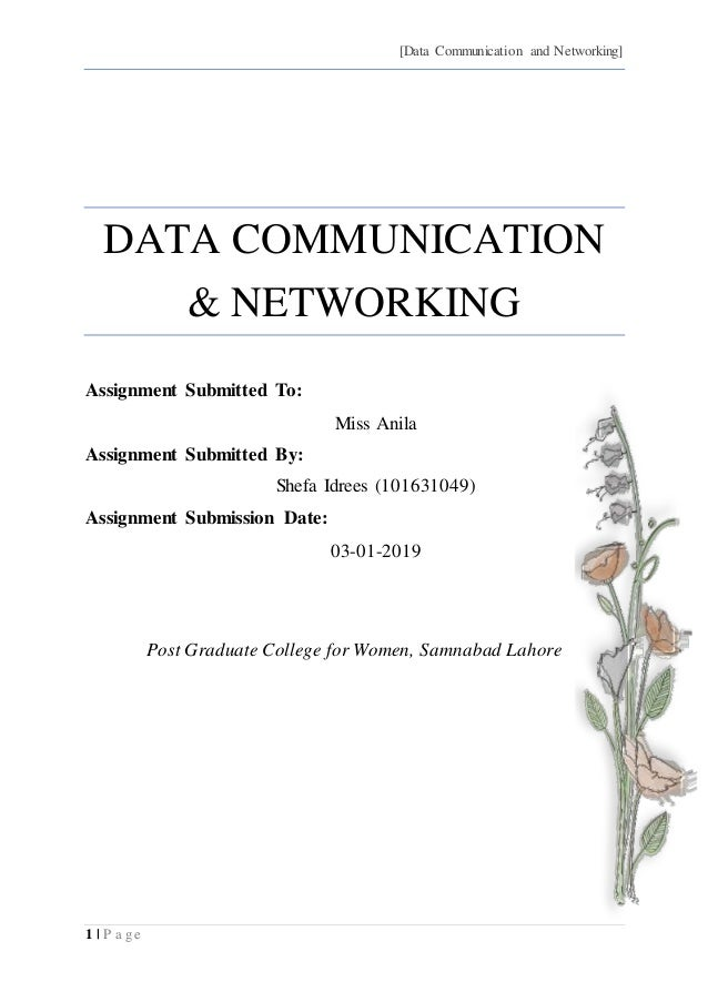 [Data Communication and Networking] 1 | P a g e DATA COMMUNICATION & NETWORKING Assignment Submitted To: Miss Anila Assign...