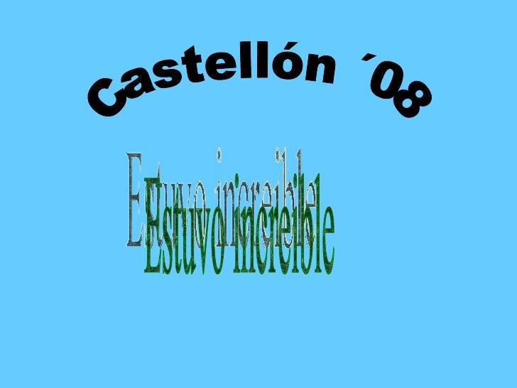 Castellón ´08 Estuvo increible
