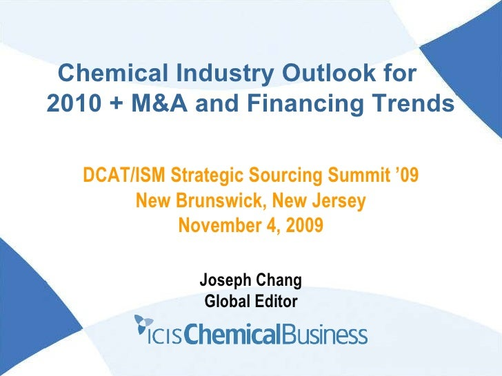 Chemical Industry Outlook for  2010 + M&A and Financing Trends Joseph Chang Global Editor DCAT/ISM Strategic Sourcing Summ...
