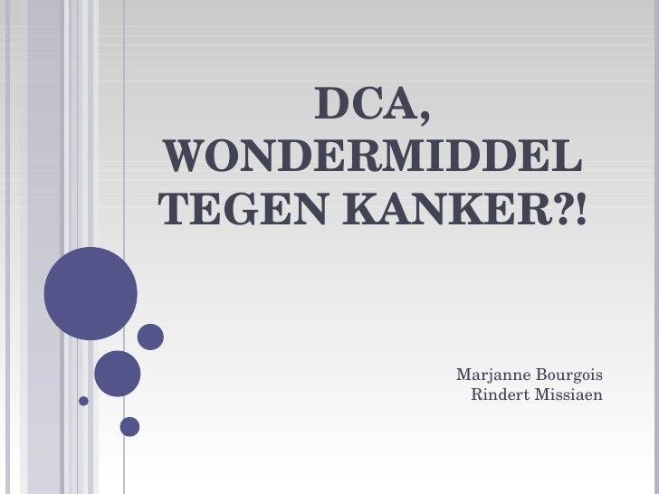 DCA, WONDERMIDDEL TEGEN KANKER?! Marjanne Bourgois Rindert Missiaen